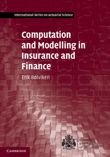 Computation and Modelling in Insurance and Finance ebook by Erik Bølviken