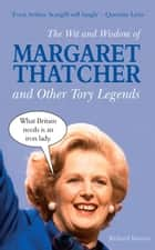 The Wit and Wisdom of Margaret Thatcher: And Other Tory Legends ebook by Richard Benson
