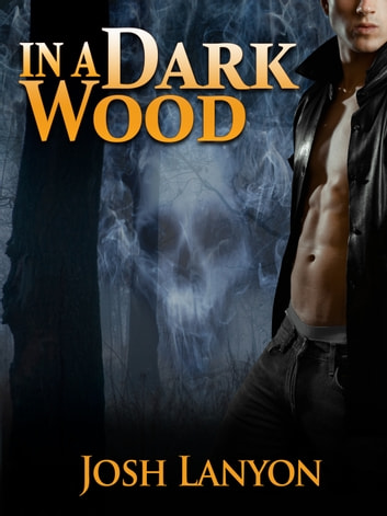 In A Dark Wood Ebook By Josh Lanyon 9780984766925 Rakuten Kobo
