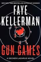 Gun Games: A Decker/Lazarus Novel - A Decker/Lazarus Novel ebook by Faye Kellerman