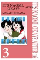 IT'S NAOMI, OKAY? AFTER 16 - Volume 3 ebook by Manabu Kodama
