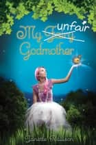 My Unfair Godmother ebook by Janette Rallison