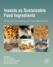 Insects as Sustainable Food Ingredients - Production, Processing and Food Applications ebook by Aaron T. Dossey,Juan A. Morales-Ramos,M. Guadalupe Rojas