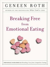 Breaking Free from Emotional Eating ebook by Geneen Roth