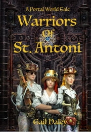 Warriors of St. Antoni - Portal Worlds, #1 ebook by Gail Daley