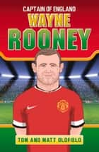 Wayne Rooney: Captain of England ebook by Tom Oldfield, Matt Oldfield
