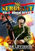 The Sergeant 5: Doom River ebook by Len Levinson