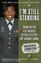 I'm Still Standing - From Captive U.S. Soldier to Free Citizen--My Journey Home ebook by Shoshana Johnson, M. L. Doyle