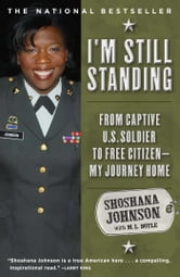 I'm Still Standing - From Captive U.S. Soldier to Free Citizen--My Journey Home ebook by Shoshana Johnson