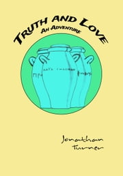 Truth and Love - An Adventure ebook by Jonathan Turner