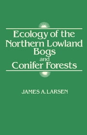 Ecology of the Northern Lowland Bogs and Conifer Forests ebook by Larsen, James A.