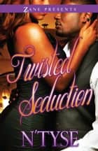 Twisted Seduction ebook by N'Tyse