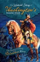 The Untold Story of Washington's Surprise Attack ebook by Danny Brian Kravitz