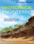 Geotechnical Engineering - Unsaturated and Saturated Soils ebook by Jean-Louis Briaud