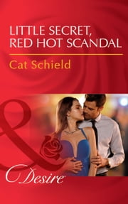 Little Secret, Red Hot Scandal (Mills & Boon Desire) (Las Vegas Nights, Book 5) ebook by Cat Schield
