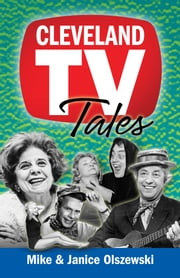 Cleveland TV Tales - Stories from the Golden Age of Local Television ebook by Mike Olszewski,Janice Olszewski