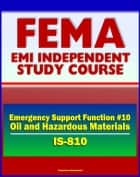 21st Century FEMA Study Course: Emergency Support Function #10 Oil and Hazardous Materials Response (IS-810) - NCP, National Oil and Gas Hazardous Substances Pollution Contingency Plan ebook by Progressive Management