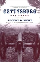 Gettysburg, Day Three ebook by Jeffry D. Wert