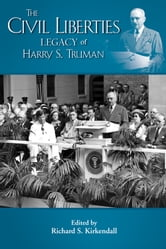 The Civil Liberties Legacy of Harry S. Truman ebook by Richard S. Kirkendall,Roger Daniels,Athan G. Theoharis,Landon R. Y. Storrs,Michal R. Belknap,David Greenberg,R. Bruce Craig,Richard M. Fried,Lynne Joiner,Raymond H. Geselbracht,Ken Hechler,Robert P. Watson,Harry S. Truman