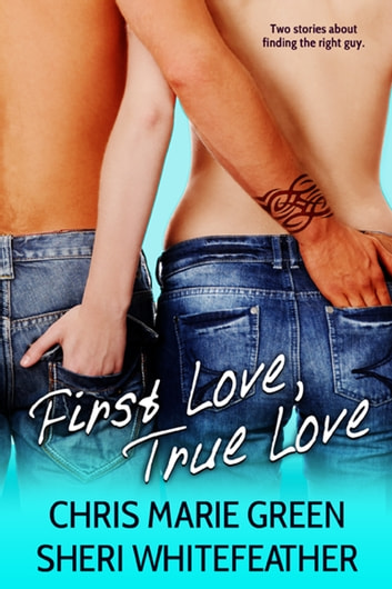 First Love, True Love (Two Contemporary Novellas) ebook by Chris Marie Green,Sheri Whitefeather