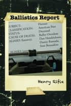 Ballistics Reports ebook by Henry Rifle