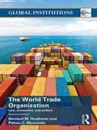 World Trade Organization (WTO) - Law, Economics, and Politics ebook by Bernard M. Hoekman, Petros C. Mavroidis
