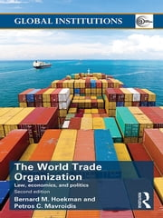 World Trade Organization (WTO) - Law, Economics, and Politics ebook by Bernard M. Hoekman,Petros C. Mavroidis