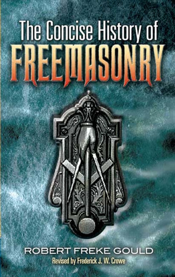 The Concise History of Freemasonry ebook by Frederick J. W. Crowe,Robert Freke Gould