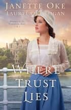 Where Trust Lies (Return to the Canadian West Book #2) ebook by Janette Oke, Laurel Oke Logan
