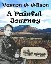 A Painful Journey ebook by Vernon W. Wilson
