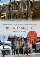 Berkhamsted Through Time ebook by Berkhamsted Local History & Museum Society