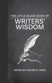 The Little Black Book of Writers' Wisdom ebook by Steven D. Price