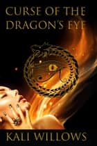 Curse of the Dragon's Eye ebook by Kali Willows