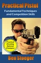 Practical Pistol ebook by Ben Stoeger