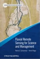 Fluvial Remote Sensing for Science and Management ebook by Patrice Carbonneau, Hervé Piégay