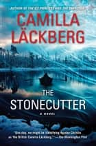 The Stonecutter - A Novel ebook by Camilla Läckberg, Steven T. Murray