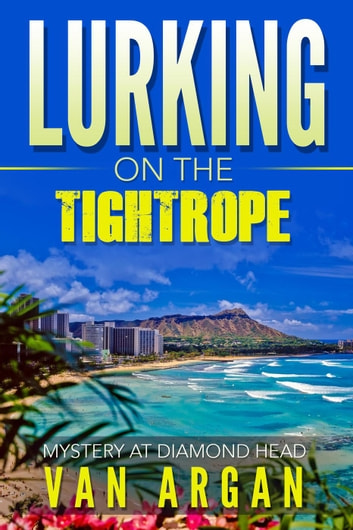 Lurking on the Tightrope: Mystery at Diamond Head - A Pari Malik Mystery, #1 ebook by Van Argan