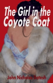 The Girl in the Coyote Coat ebook by John Nicholas Datesh