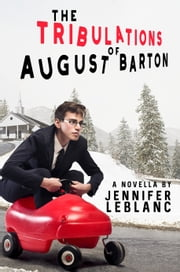 The Tribulations of August Barton ebook by Jennifer LeBlanc
