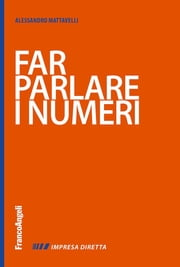 Far parlare i numeri. ebook by Alessandro Mattavelli