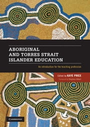 Aboriginal and Torres Strait Islander Education: An Introduction for the Teaching Profession ebook by Price, Kaye