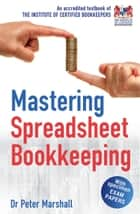 Mastering Spreadsheet Bookkeeping - Practical Manual on How To Keep Paperless Accounts ebook by Peter Marshall