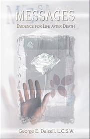 Messages - Evidence for Life after Death ebook by George E. Dalzell