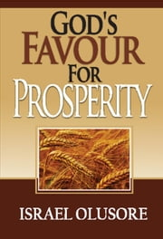 God's Favour For Prosperity ebook by Israel Olusore
