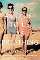As Close to Us as Breathing - A Novel ebook by Elizabeth Poliner