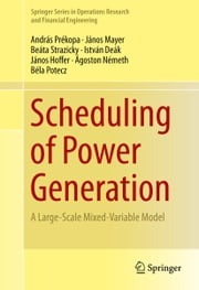 Scheduling of Power Generation - A Large-Scale Mixed-Variable Model ebook by János Mayer,Beáta Strazicky,István Deák,János Hoffer,Ágoston Németh,Béla Potecz,Andras Prekopa