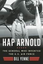 Hap Arnold ebook by Bill Yenne