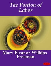 The Portion of Labor ebook by Mary E. Wilkins Freeman