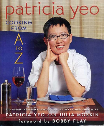 Patricia Yeo: Cooking from A to Z eBook by Patricia Yeo,Julia Moskin