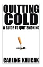 Quitting Cold ebook by Carling Kalicak
